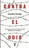 Contra el odio: Un alegato en defensa de la pluralidad de pensamiento, la tolerancia y la libertad par Emcke
