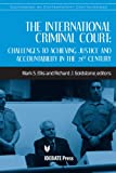 The International Criminal Court: Challenges to Achieving Justice and Accountability in the 21st Century (Sourcebook on Contemporary Controversies)