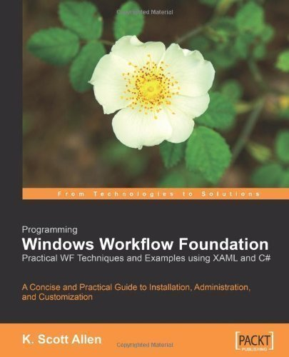 Programming Windows Workflow Foundation: Practical WF Techniques & Examples Using XAML & C#: Practical WF Techniques and Examples Using XAML and C# by Allen, K published by PACKT PUBLISHING (2007)