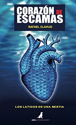 Corazón de Escamas: Los latidos de una bestia por Rafael Clavijo