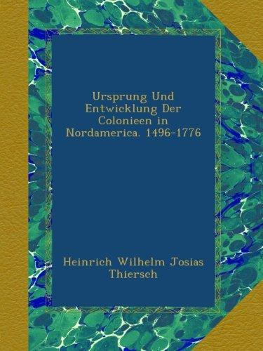 Ursprung Und Entwicklung Der Colonieen in Nordamerica. 1496-1776