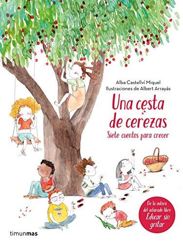 Una cesta de cerezas: Siete cuentos para crecer (Recopilatorios de cuentos de hoy) por Alba Castellví