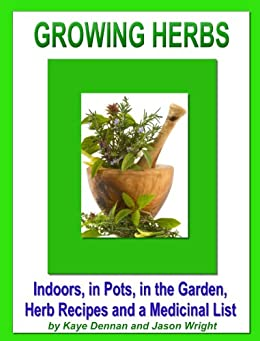 Growing Herbs: Indoors, in Pots, in the Garden, Herb Recipes And a Medicinal List: Indoors, in Pots, in the Garden, Herb Recipes And a Medicinal List (Vegetable Gardening) (English Edition) von [Dennan, Kaye]