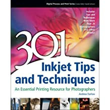 301 Inkjet Tips and Techniques: An Essential Printing Resource for Photographers (Digital Process and Print)