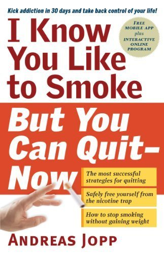 I Know You Like to Smoke, But You Can Quit - Now: Stop Smoking in 30 Days by Jopp, Andreas (2014) Paperback