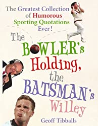The Bowler's Holding, the Batsman's Willey: The Greatest Collection of Humorous Sporting Quotations Ever!