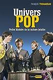 Univers Pop : Musique, pop art, design, cinéma, littérature : petite histoire de la culture jetable