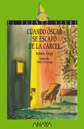 Cuando Óscar se escapó de la cárcel (Literatura Infantil (6-11 Años) - El Duende Verde) por Roberto Aliaga
