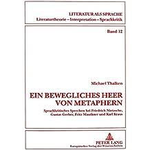 «Ein bewegliches Heer von Metaphern...»: Sprachkritisches Sprechen bei Friedrich Nietzsche, Gustav Gerber, Fritz Mauthner und Karl Kraus (Literatur ... Interpretation, Sprachkritik)