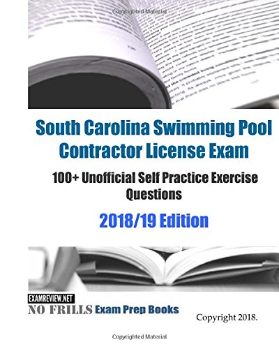 South Carolina Swimming Pool Contractor License Exam 100+ Unofficial Self Practice Exercise Questions 2018/19 Edition (Carolina Pool)