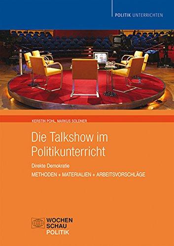 Die Talkshow im Politikunterricht: Direkte Demokratie, Methoden + Materialien + Arbeitsvorschläge (Politik unterrichten)