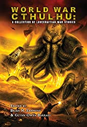World War Cthulhu: A Collection of Lovecraftian War Stories (English Edition)