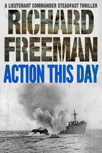Action This Day (A Commander Steadfast Thriller)