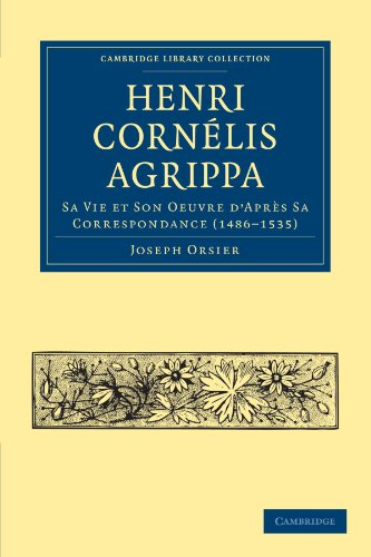 Henri Cornélis Agrippa: Sa Vie et Son Oeuvre d'Après Sa Correspondance (1486–1535)