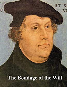 The Bondage of the Will (Annotated) by [Luther, Martin]