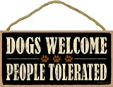 (SJT94125) Dogs Welcome People Tolerated...