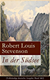 In der Südsee (Vollständige deutsche Ausgabe: Band 1&2): Ein klassisches Erlebnis- und Reisebuch (Erinnerungsbericht über Stevensons drei Kreuzfahrten: Tahiti, Hawaii, Samoa und mehr)