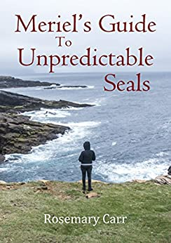 Meriel's Guide to Unpredictable Seals by [Carr, Rosemary]