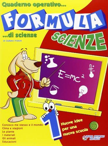 Formula scienze. Quaderno operativo di scienze. Per la Scuola elementare: 1