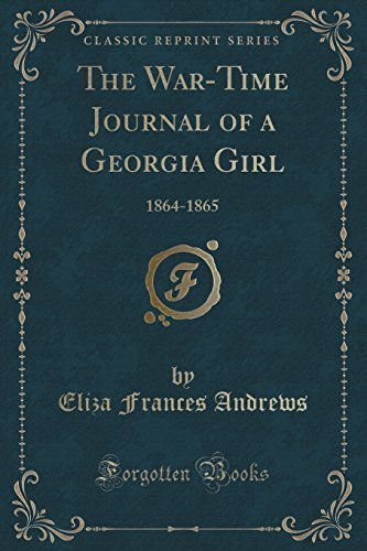 The War-Time Journal of a Georgia Girl: 1864-1865 (Classic Reprint) by Eliza Frances Andrews - Eliza Andrews Frances