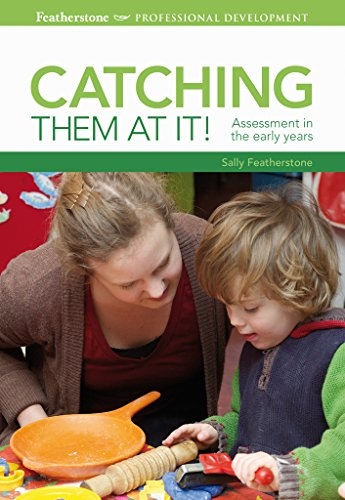Catching them at it!: Assessment in the early years (Professional Development)