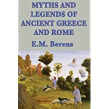 Myths and Legends of Ancient Greece and Rome by E. M. Berens (2013-05-03)