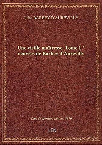 Une vieille maîtresse. Tome 1 / oeuvres de Barbey d'Aurevilly