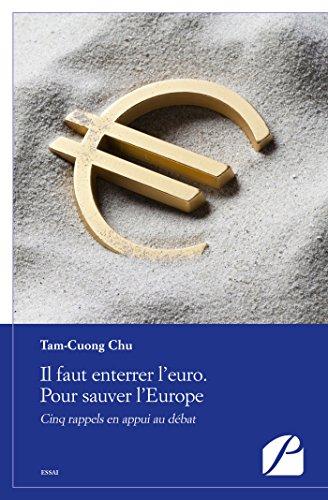 Il faut enterrer l'euro. Pour sauver l'Europe: Cinq rappels en appui au débat (Essai) par Tam Cuong Chu