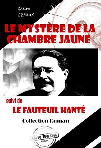 Le mystère de la chambre jaune (suivi de Le fauteuil hanté): édition intégrale (Polar & Policier français) (French Edition)
