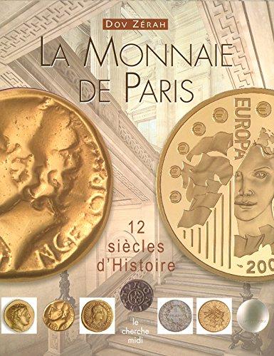 La Monnaie de Paris : 12 siècles d'Histoire par Dov Zérah