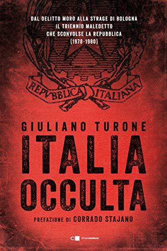 Italia occulta: Dal delitto Moro alla strage di Bologna. Il triennio maledetto che sconvolse la Repubblica (1978-1980) (Italian Edition)