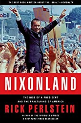 Nixonland: The Rise of a President and the Fracturing of America: America's Second Civil War and the Divisive Legacy of Richard Nixon, 1965-1972