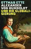 Alexander von Humboldt und die Globalisierung: Das Mobile des Wissens