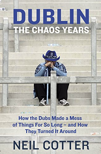 Descargar Dublin: The Chaos Years: How the Dubs Made a Mess of Things for So Long – and How They Turned It Around Epub Gratis