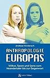 Anthropologie Europas: Völker, Typen und Gene vom Neandertaler bis zur Gegenwart - Andreas Vonderach