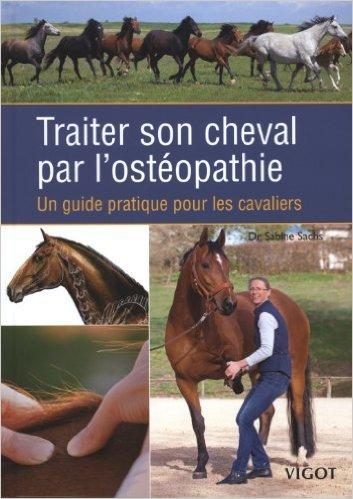 Traiter son cheval par l'ostopathie : Un guide pratique pour les cavaliers de Sabine Sachs ,Katja Lange (Prface),Stefan Lange (Prface) ( 30 mai 2012 )