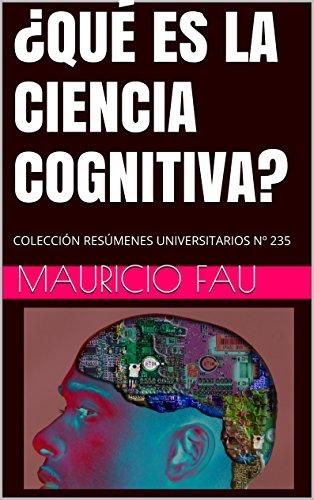 ¿QUÉ ES LA CIENCIA COGNITIVA?: COLECCIÓN RESÚMENES UNIVERSITARIOS Nº 235 por Mauricio Fau