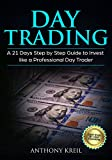 Day Trading: A 21 Days Step by Step Guide to Invest like a Real Professional Day Trader (Analysis of the Stock Market Using Options, Forex, Stocks - Psychology ... - Tools and More!) (English Edition)