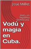 Vodú y magia en Cuba.: Haití y en  República Dominicana. (Cuba vodu haitiano nº 1)