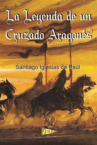 La Leyenda de un Cruzado Aragonés por Santiago Iglesias de Paúl