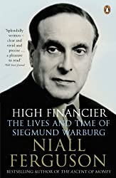 High Financier: The Lives and Time of Siegmund Warburg by Niall Ferguson (2011-09-01)