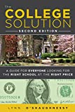 The College Solution: A Guide for Everyone Looking for the Right School at the Right Price (2nd Edition)
