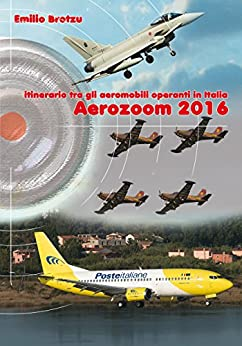 Aerozoom 2016: Itinerario tra gli aeromobili operanti in italia di [Brotzu, Emilio]