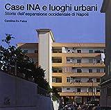 Case INA e luoghi urbani. Storia dell'espansione occidentale di Napoli