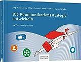 Die Kommunikationsstrategie entwickeln: 111 Tools ready-to-use - Jörg Pfannenberg, Anne Tessmer, Manuel Wecker