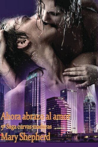 Ahora abrazo al amor: Volume 5 (Saga Curvas Maduras)
