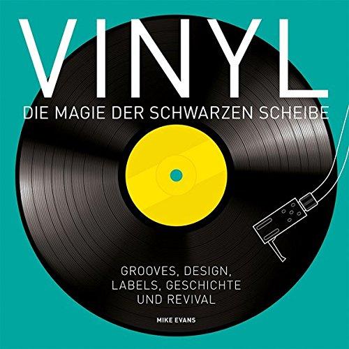 Vinyl - Die Magie der schwarzen Scheibe: Grooves, Design, Labels, Geschichte und Revival.