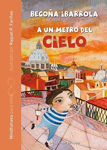 A un metro del cielo (AQUÍ Y AHORA - MINDFULNESS PARA NIÑOS) por Begoña Ibarrola López De Davalillo