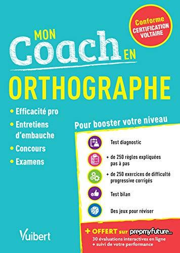 Mon coach en Orthographe - Conforme au Certification Voltaire : Efficacité pro, Entretiens d'embauche, Concours, examens - 2019-2020 par Dominique Dumas