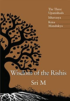 Wisdom of the Rishis: The Three Upanishads: Ishavasya, Kena & Mandukya (English Edition) par [M, Sri ]